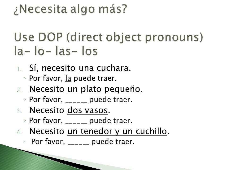 ¿Necesita algo más Use DOP (direct object pronouns) la- lo- las- los