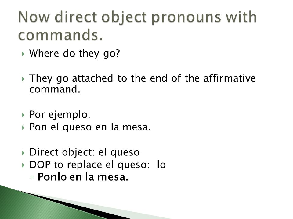Now direct object pronouns with commands.