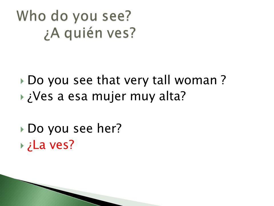 Who do you see ¿A quién ves