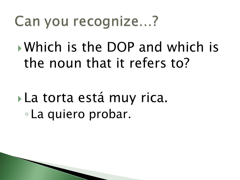 Can you recognize… Which is the DOP and which is the noun that it refers to La torta está muy rica.