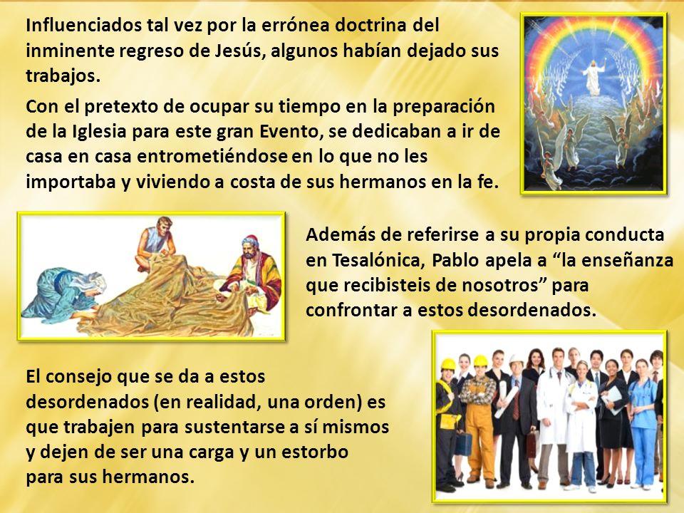 Influenciados tal vez por la errónea doctrina del inminente regreso de Jesús, algunos habían dejado sus trabajos.