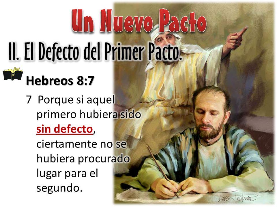 Un Nuevo Pacto II. El Defecto del Primer Pacto. Hebreos 8:7
