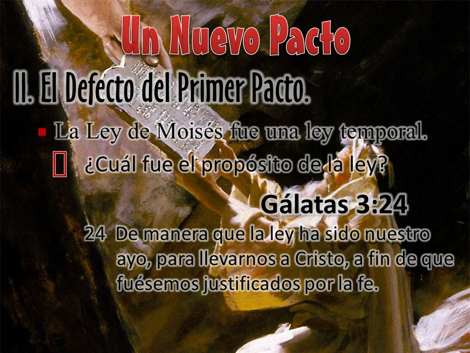 Un Nuevo Pacto II. El Defecto del Primer Pacto. ´ Gálatas 3:24 §