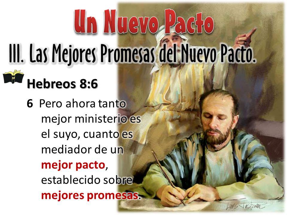 Un Nuevo Pacto III. Las Mejores Promesas del Nuevo Pacto. Hebreos 8:6