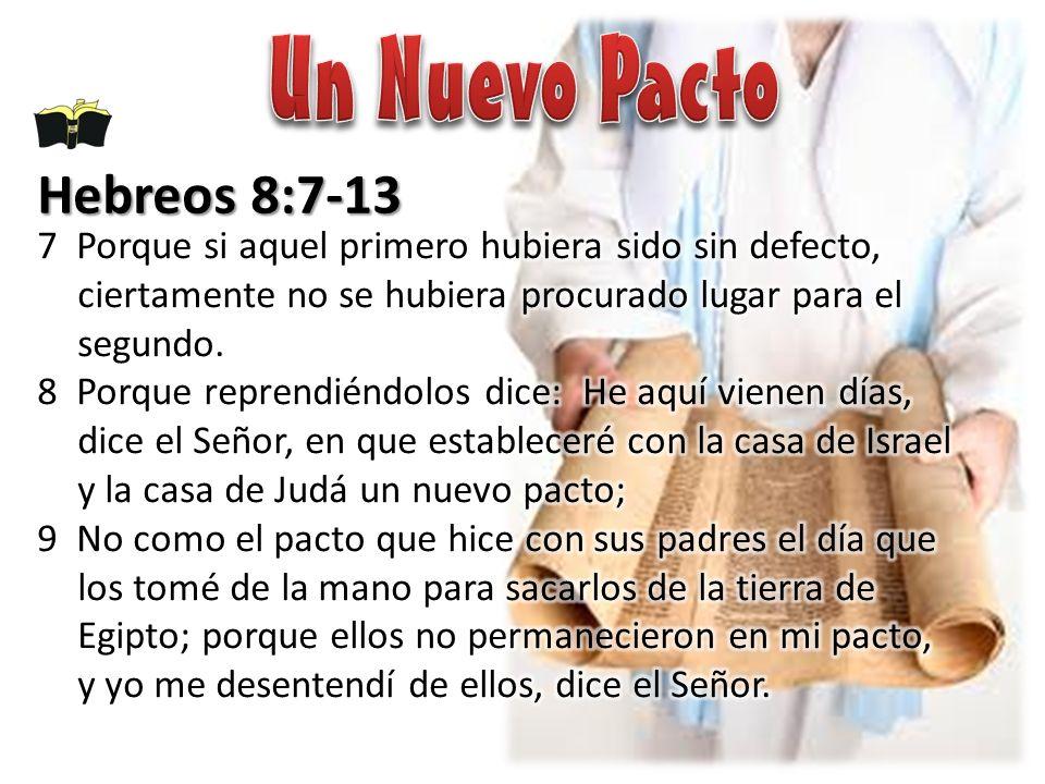 Un Nuevo Pacto Hebreos 8:7-13