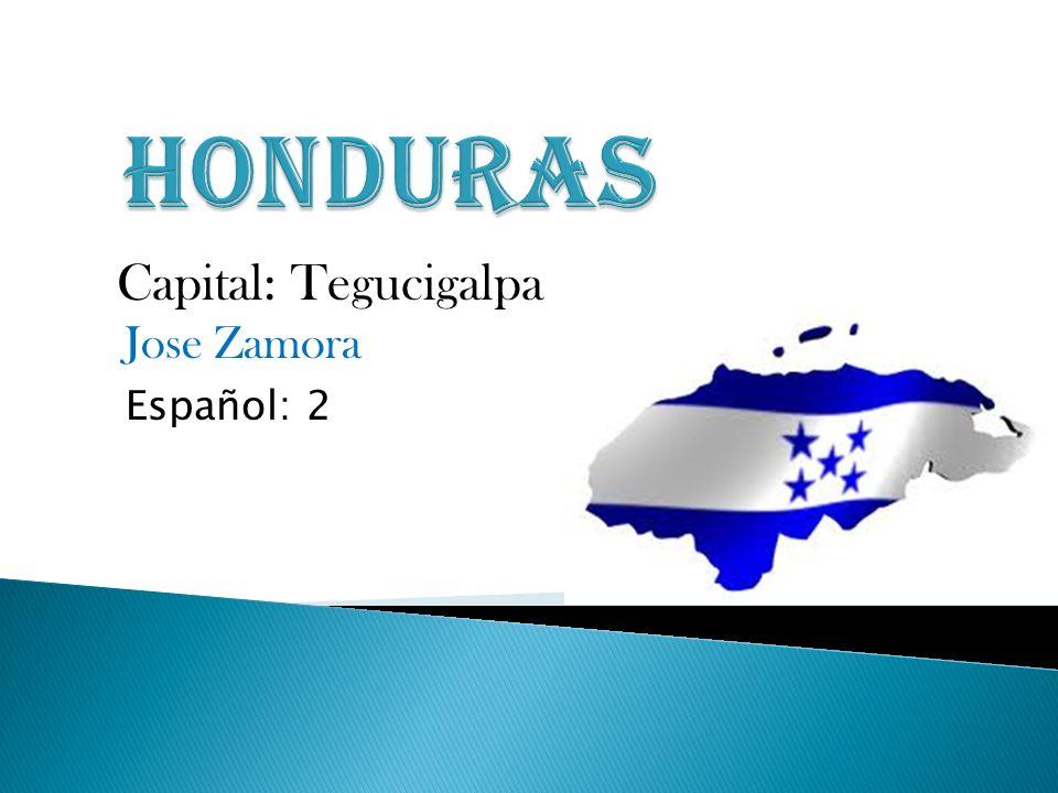 Honduras Capital: Tegucigalpa Jose Zamora Español: 2