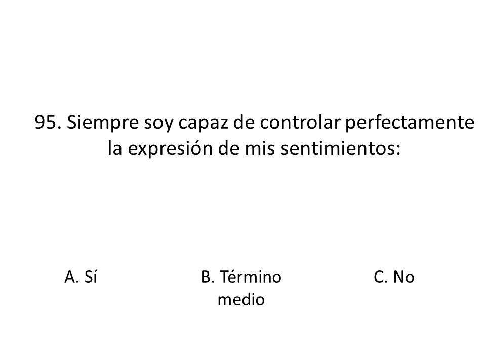 95. Siempre soy capaz de controlar perfectamente la expresión de mis sentimientos: