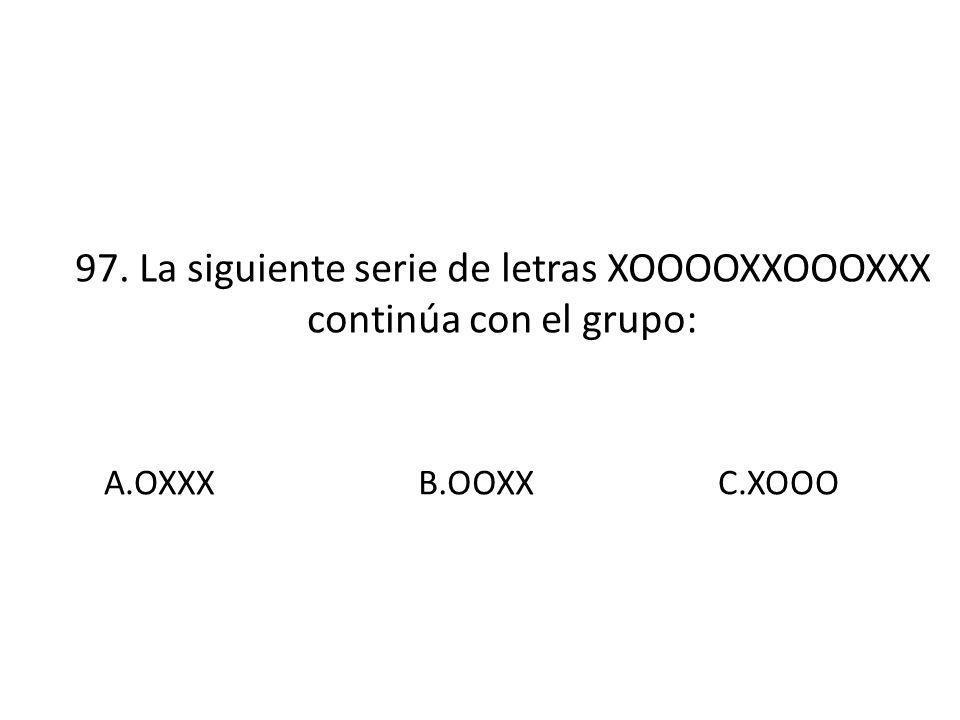 97. La siguiente serie de letras XOOOOXXOOOXXX continúa con el grupo: