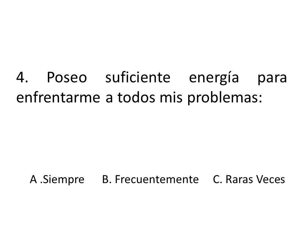 4. Poseo suficiente energía para enfrentarme a todos mis problemas: