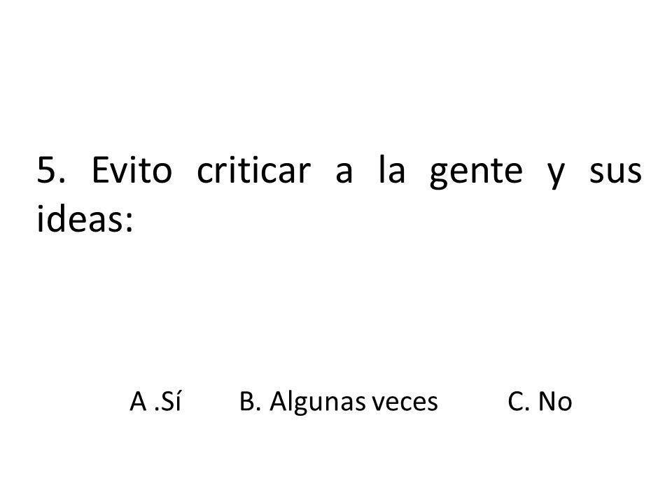 5. Evito criticar a la gente y sus ideas:
