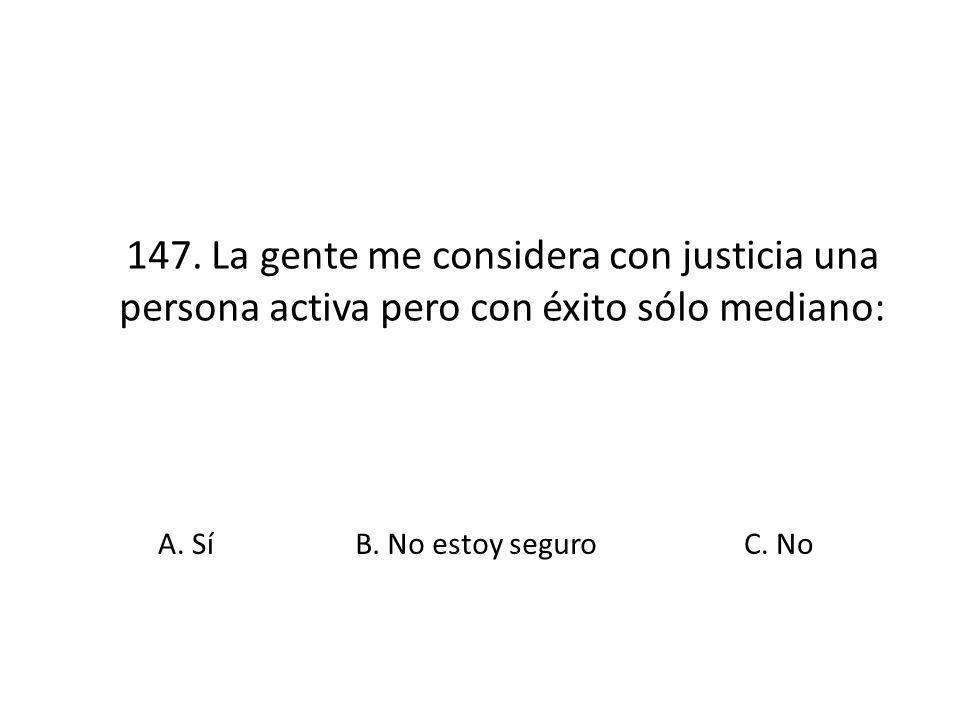 147. La gente me considera con justicia una persona activa pero con éxito sólo mediano: