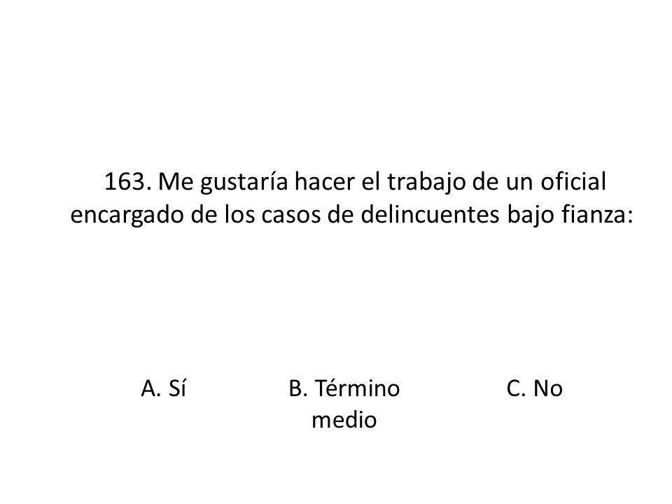 163. Me gustaría hacer el trabajo de un oficial encargado de los casos de delincuentes bajo fianza: