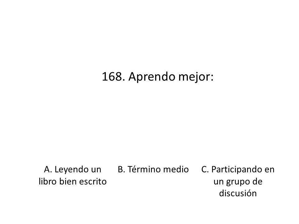 168. Aprendo mejor: A. Leyendo un libro bien escrito B. Término medio
