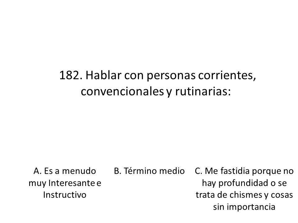 182. Hablar con personas corrientes, convencionales y rutinarias:
