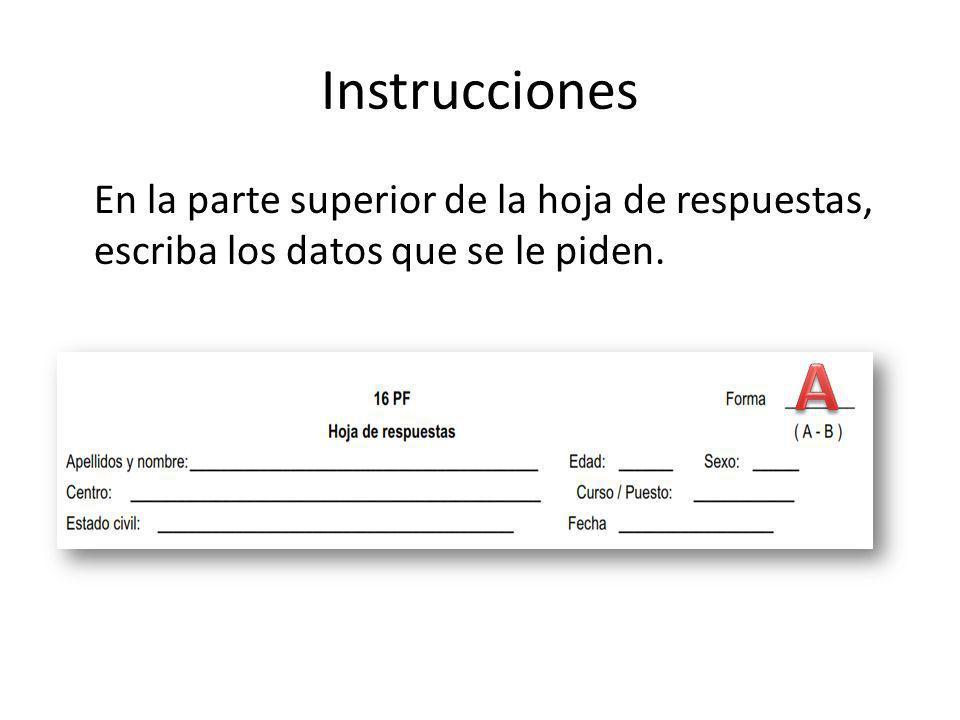Instrucciones En la parte superior de la hoja de respuestas, escriba los datos que se le piden. A