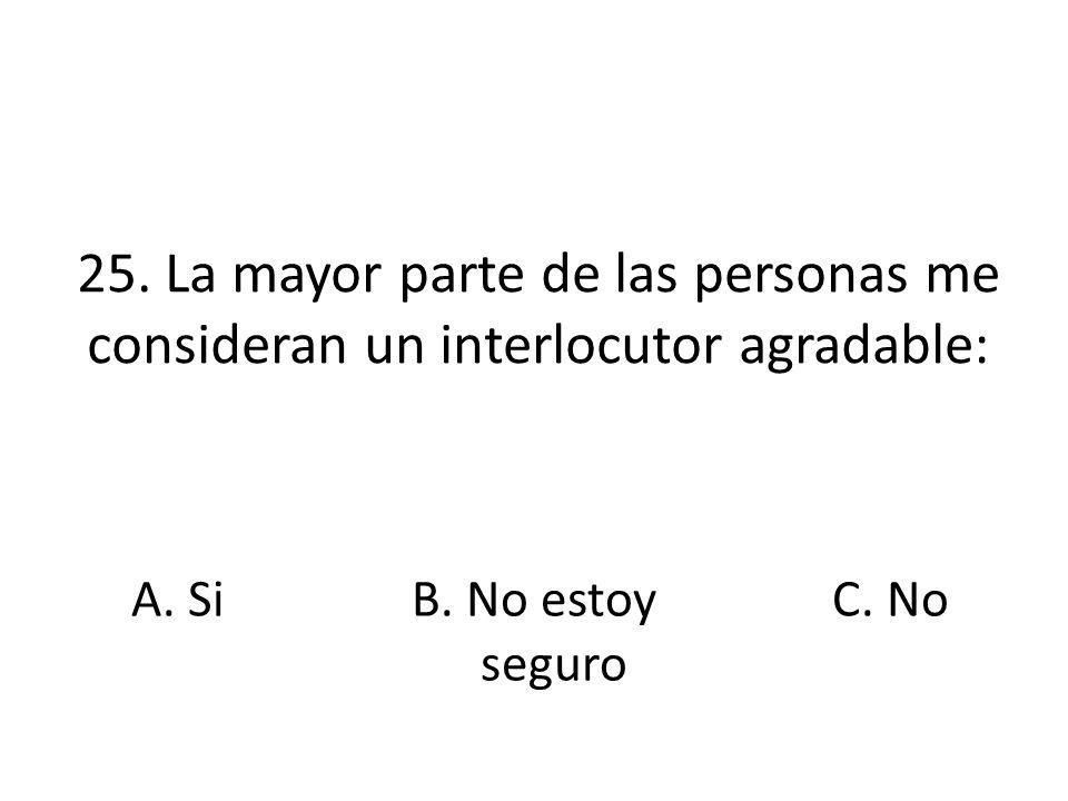 25. La mayor parte de las personas me consideran un interlocutor agradable: