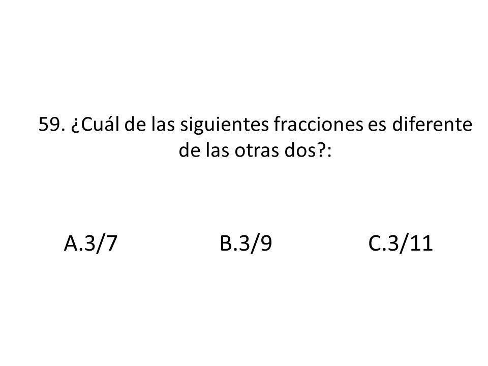 59. ¿Cuál de las siguientes fracciones es diferente de las otras dos :