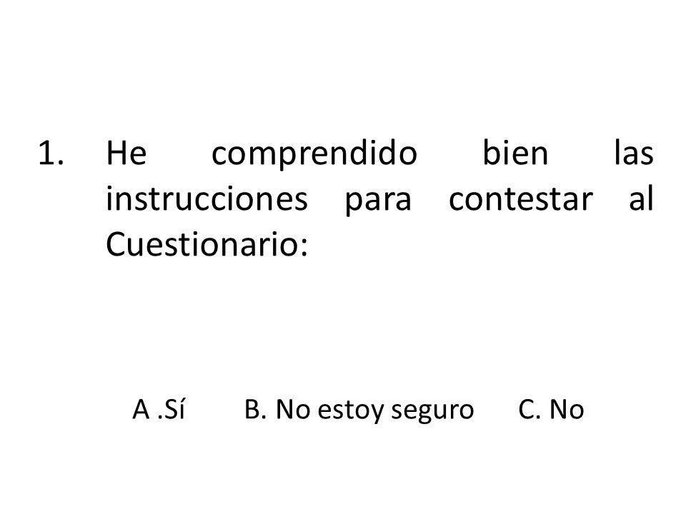 A .Sí B. No estoy seguro C. No