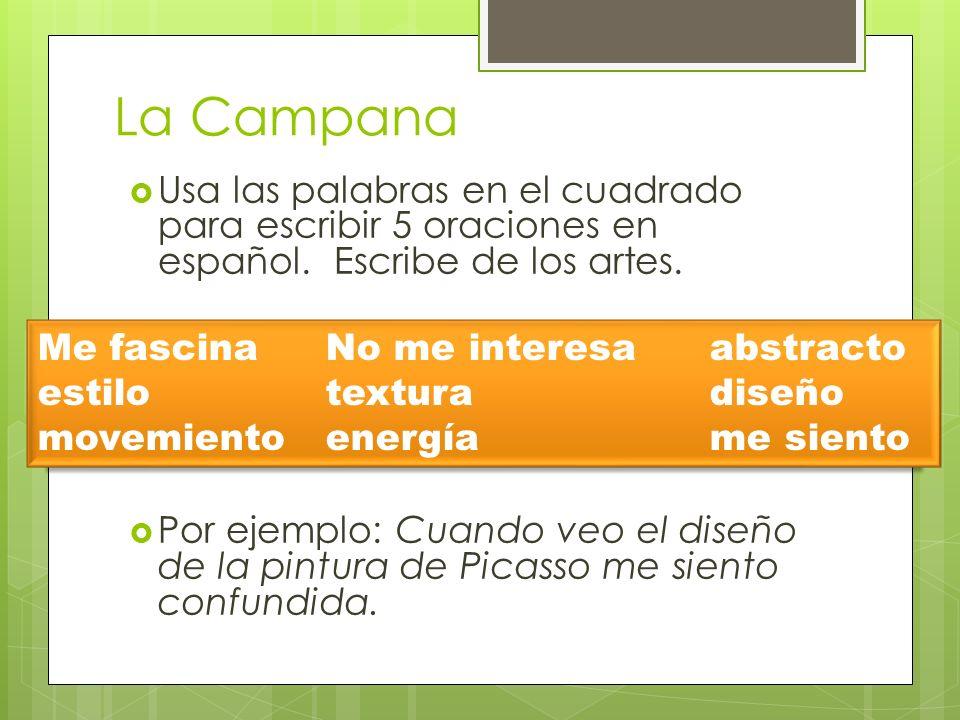 La Campana Usa las palabras en el cuadrado para escribir 5 oraciones en español. Escribe de los artes.