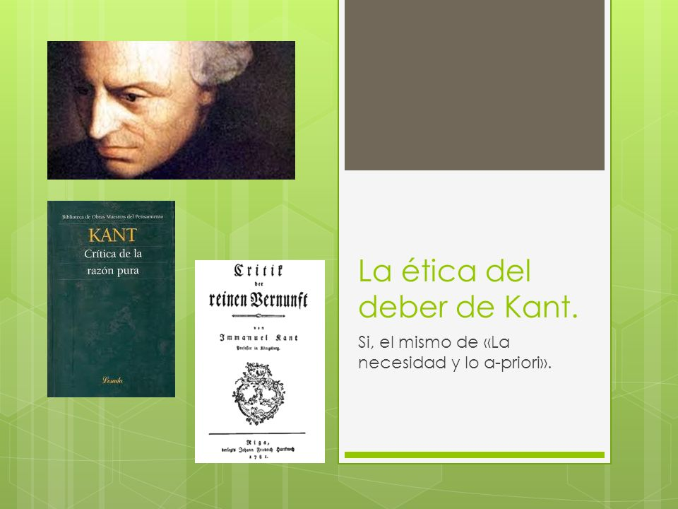 La ética del deber de Kant.