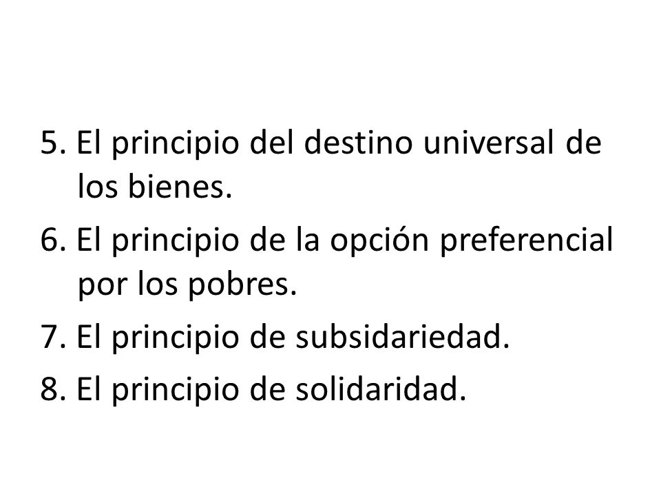5. El principio del destino universal de los bienes. 6