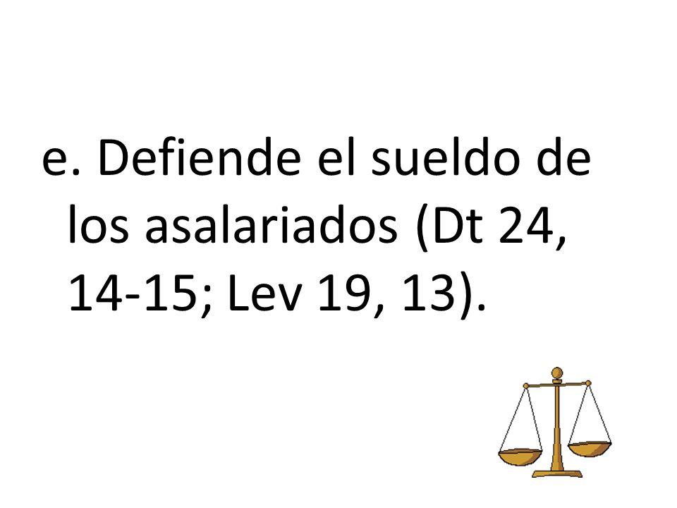 e. Defiende el sueldo de los asalariados (Dt 24, 14-15; Lev 19, 13).