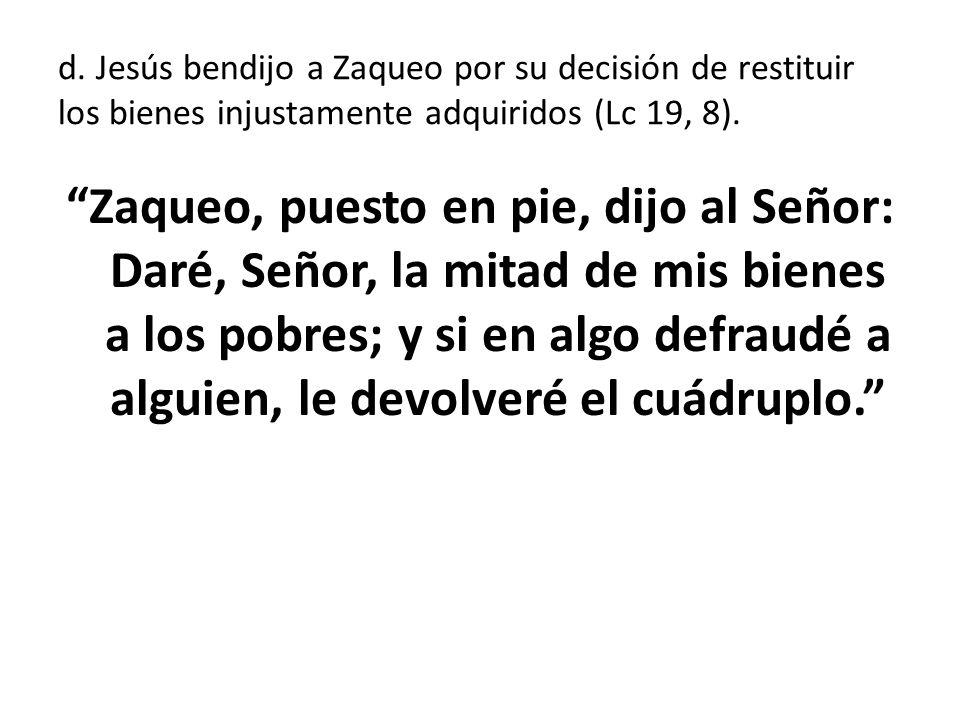 d. Jesús bendijo a Zaqueo por su decisión de restituir los bienes injustamente adquiridos (Lc 19, 8).