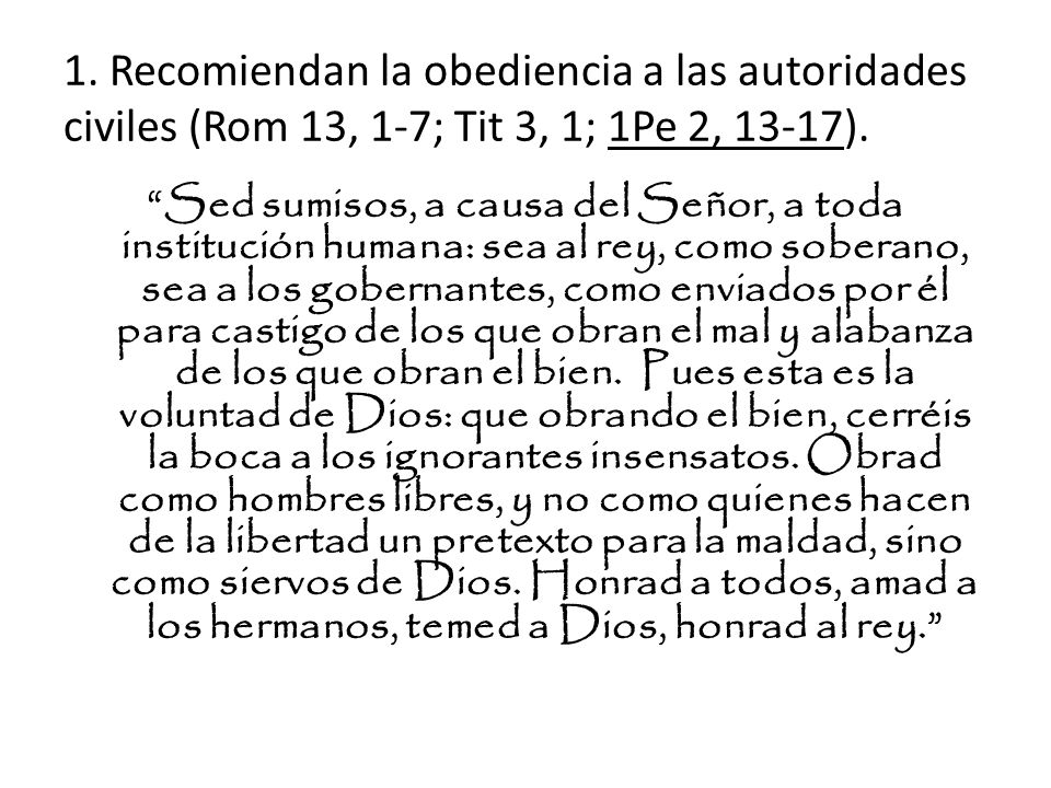 1. Recomiendan la obediencia a las autoridades civiles (Rom 13, 1-7; Tit 3, 1; 1Pe 2, 13-17).