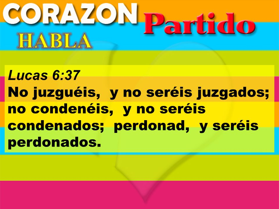 HABLA Lucas 6:37.