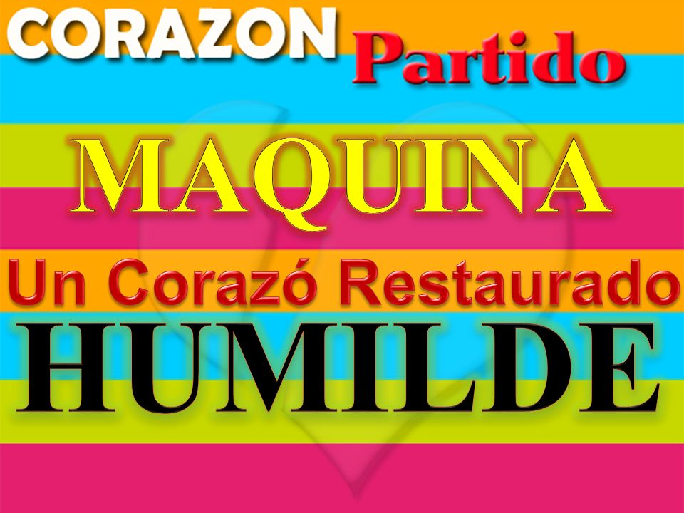 MAQUINA Un Corazó Restaurado HUMILDE