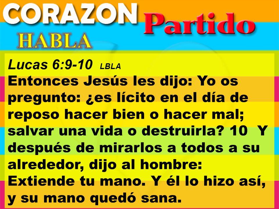 HABLA Lucas 6:9-10 LBLA.
