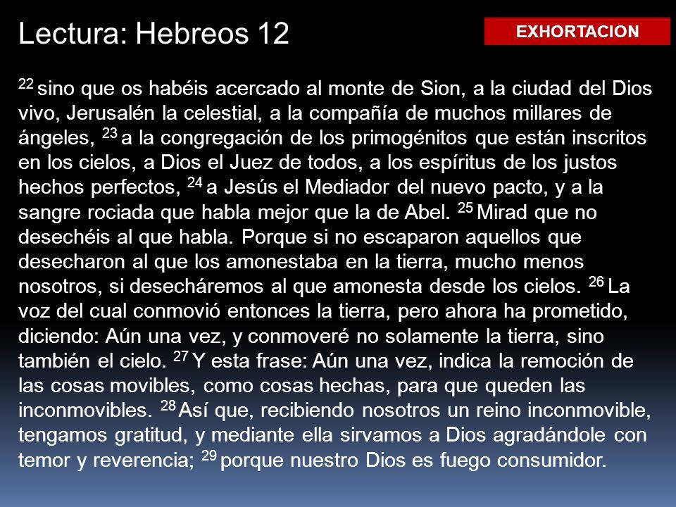 Lectura: Hebreos 12EXHORTACION.