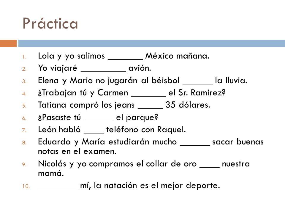 Práctica Lola y yo salimos _______ México mañana.