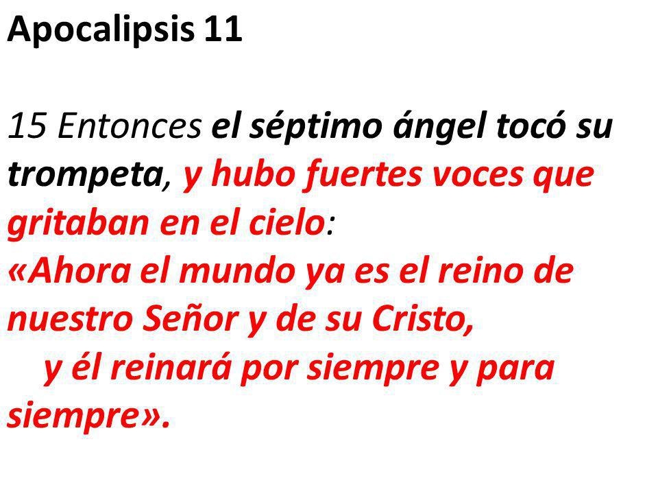 Apocalipsis 11 15 Entonces el séptimo ángel tocó su trompeta, y hubo fuertes voces que gritaban en el cielo: