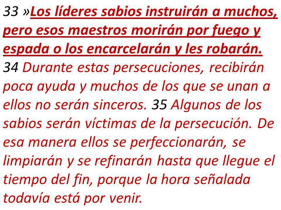 33 »Los líderes sabios instruirán a muchos, pero esos maestros morirán por fuego y espada o los encarcelarán y les robarán.