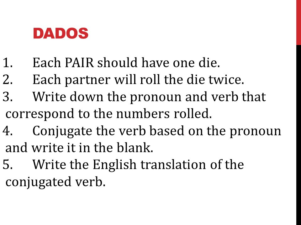 Dados 1. Each PAIR should have one die.