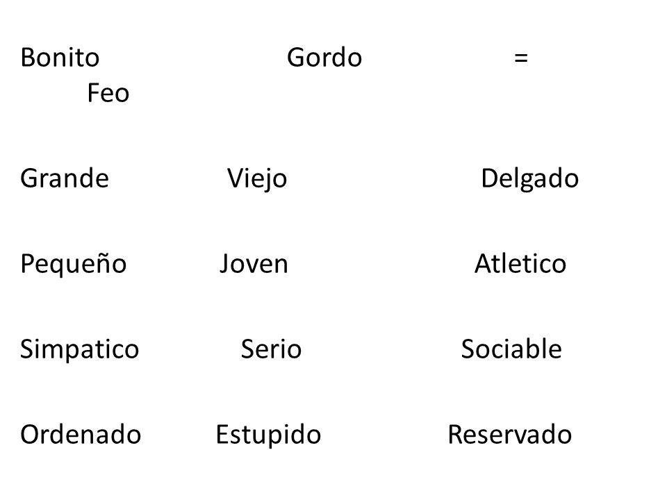 Bonito Gordo = Feo Grande Viejo Delgado. Pequeño Joven Atletico.