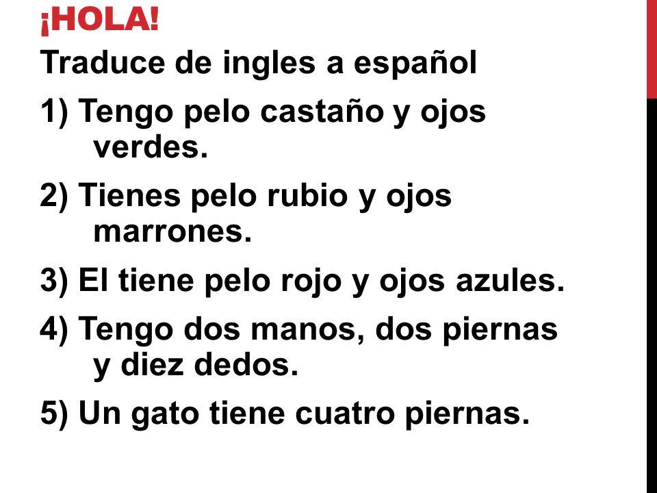 ¡hola! Traduce de ingles a español. 1) Tengo pelo castaño y ojos verdes. 2) Tienes pelo rubio y ojos marrones.