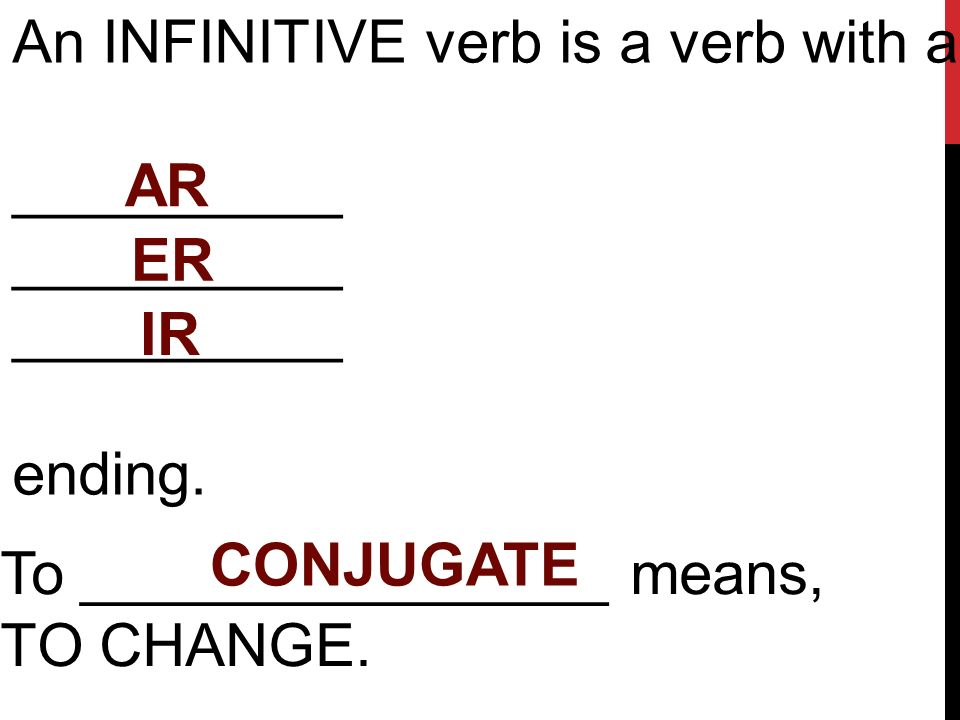An INFINITIVE verb is a verb with an