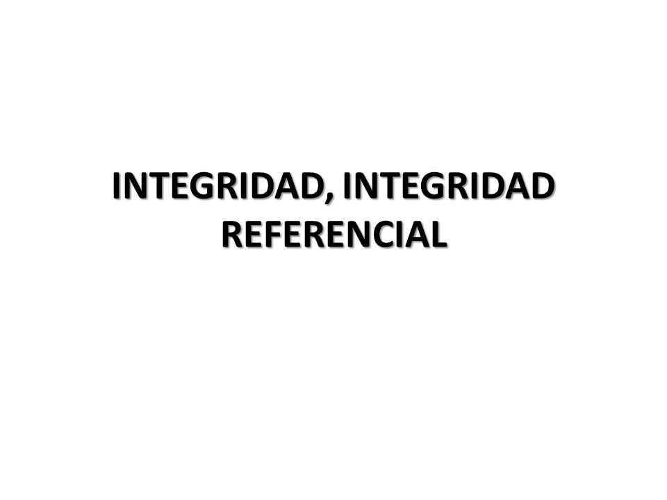 INTEGRIDAD, INTEGRIDAD REFERENCIAL