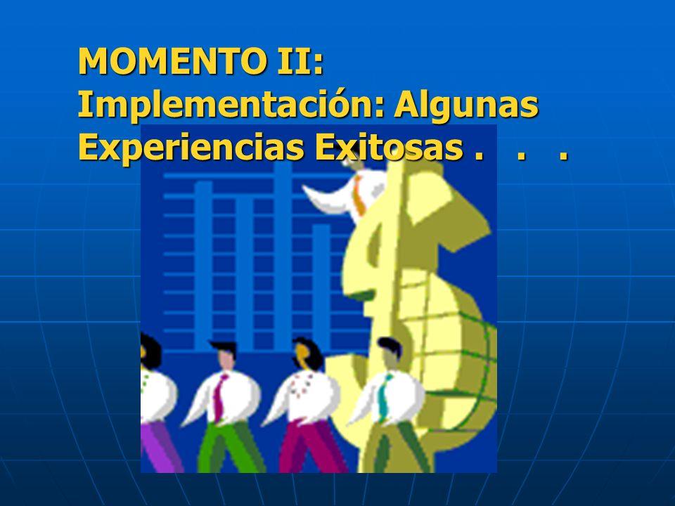 MOMENTO II: Implementación: Algunas Experiencias Exitosas . . .