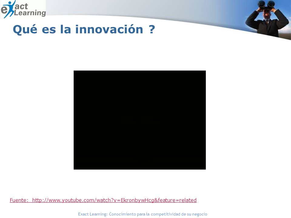 Qué es la innovación Fuente: http://www.youtube.com/watch v=EkronbywHcg&feature=related