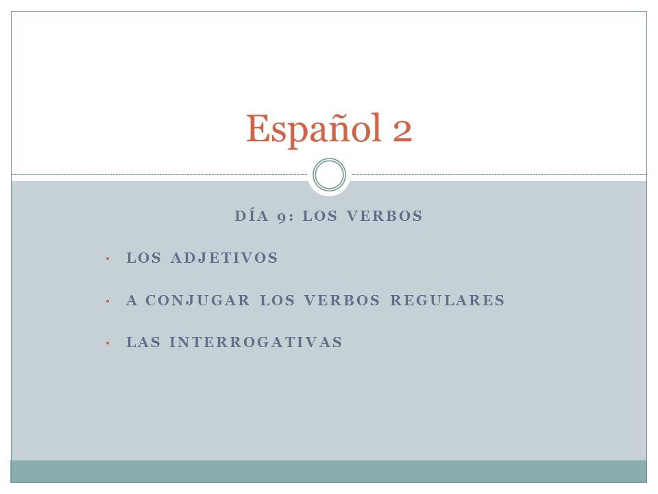 Español 2 Día 9: Los verbos Los adjetivos
