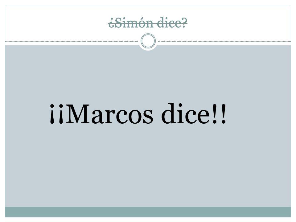 ¿Simón dice ¿Simón dice ¡¡Marcos dice!!