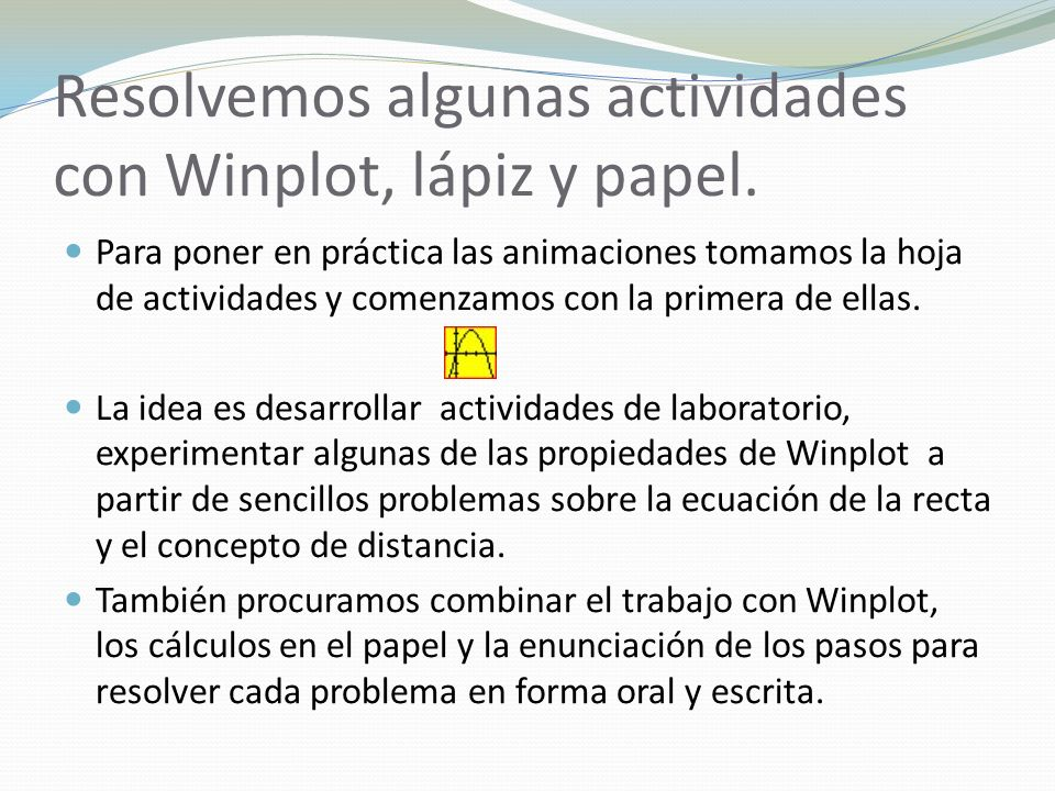Resolvemos algunas actividades con Winplot, lápiz y papel.
