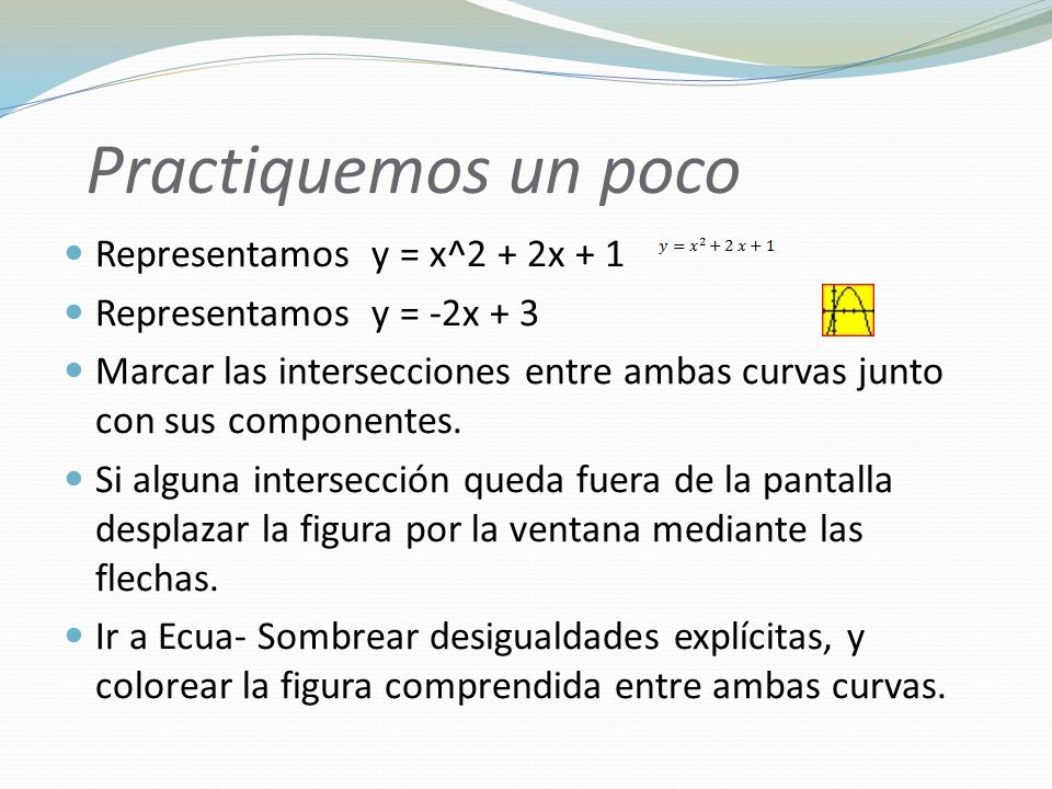 Practiquemos un poco Representamos y = x^2 + 2x + 1