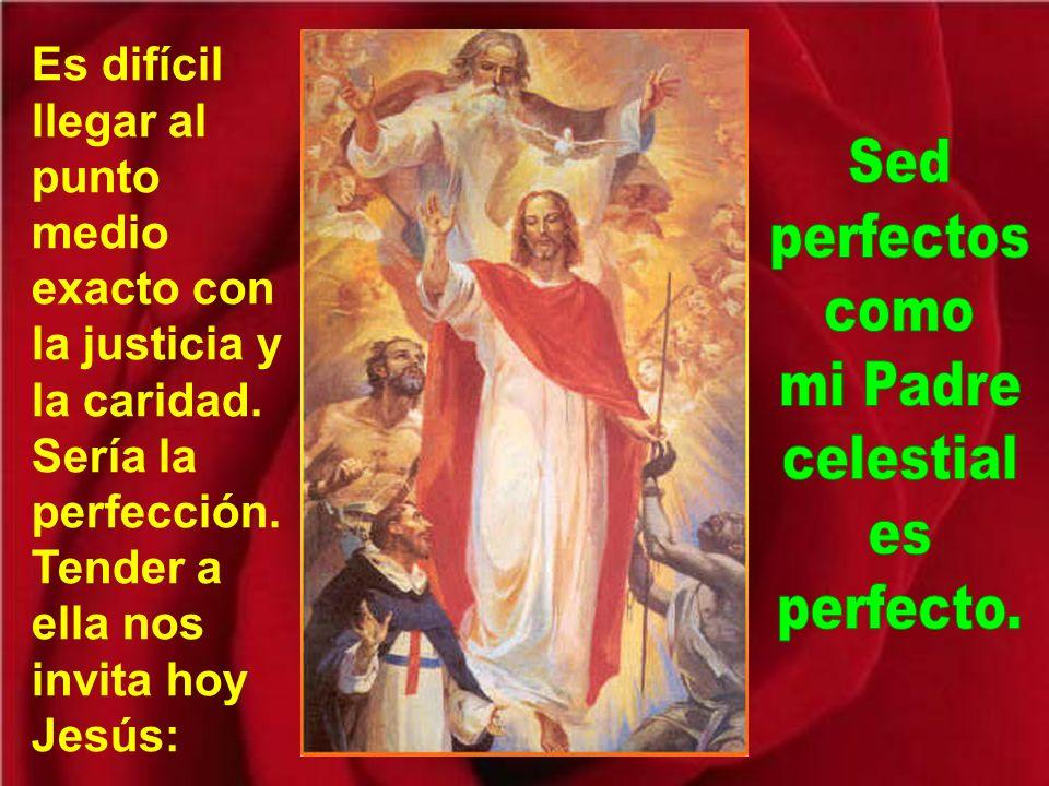 Sed perfectos como mi Padre celestial es perfecto.