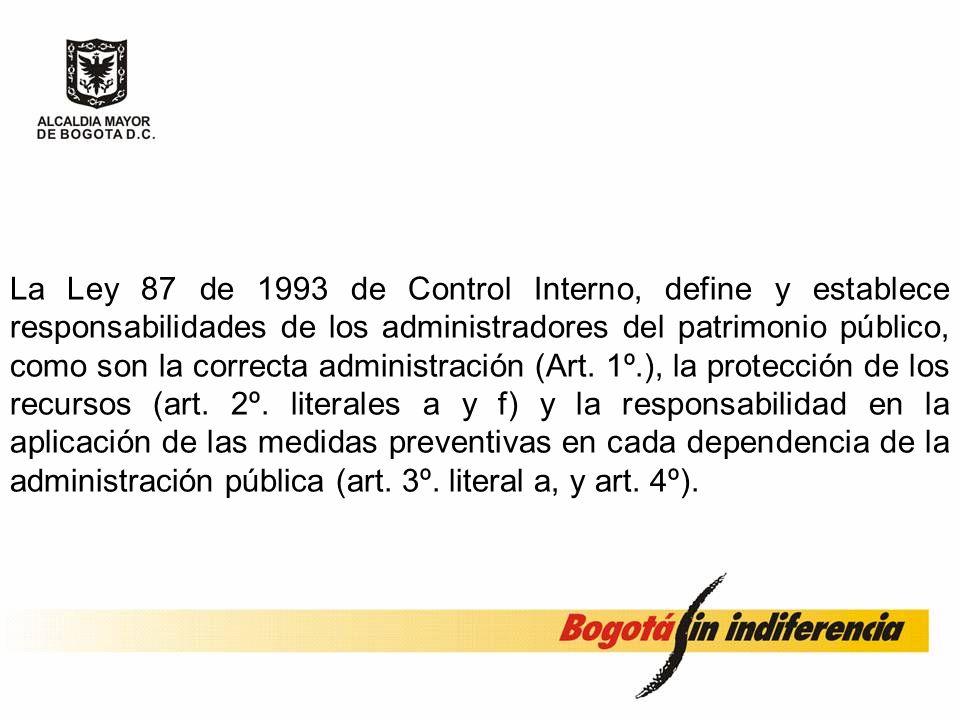 La Ley 87 de 1993 de Control Interno, define y establece responsabilidades de los administradores del patrimonio público, como son la correcta administración (Art.
