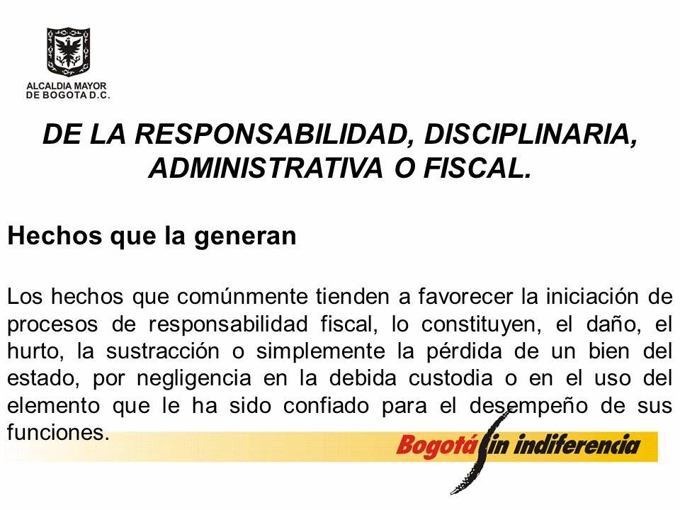 DE LA RESPONSABILIDAD, DISCIPLINARIA, ADMINISTRATIVA O FISCAL.