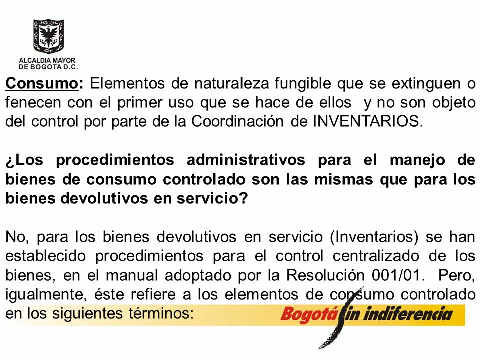 Consumo: Elementos de naturaleza fungible que se extinguen o fenecen con el primer uso que se hace de ellos y no son objeto del control por parte de la Coordinación de INVENTARIOS.